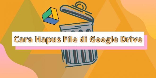 Cara Hapus File di Google Drive